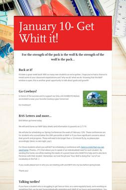 January 10- Get Whitt it!