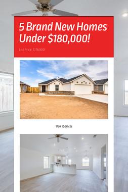 5 Brand New Homes Under $180,000!