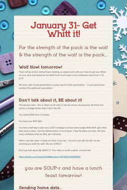 January 31- Get Whitt it!