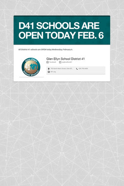 D41 SCHOOLS ARE OPEN TODAY FEB. 6