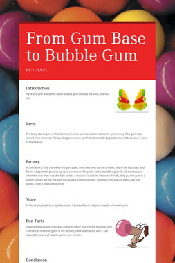 From Gum Base to Bubble Gum