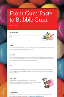 From Gum Paste to Bubble Gum