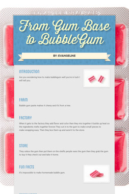 From Gum Base to BubbleGum