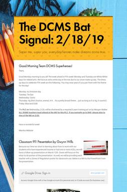The DCMS Bat Signal: 2/18/19
