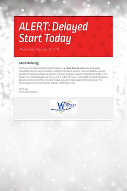 ALERT: Delayed Start Today
