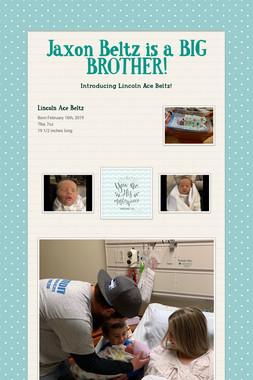 Jaxon Beltz is a BIG BROTHER!