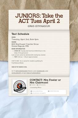 JUNIORS: Take the ACT Tues April 2