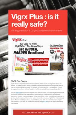 Vigrx Plus : is it really safe?