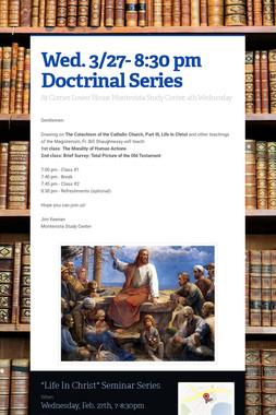 Wed. 3/27- 8:30 pm Doctrinal Series