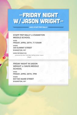 ~Friday Night w/Jason Wright~