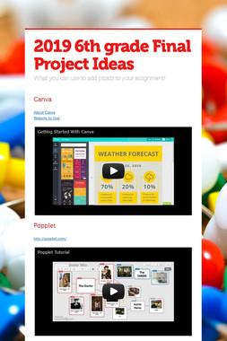 2019 6th grade Final Project Ideas