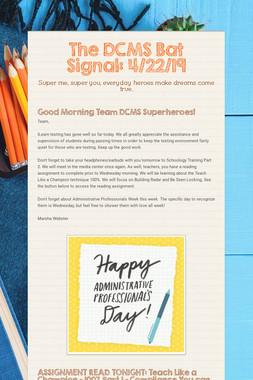 The DCMS Bat Signal: 4/22/19