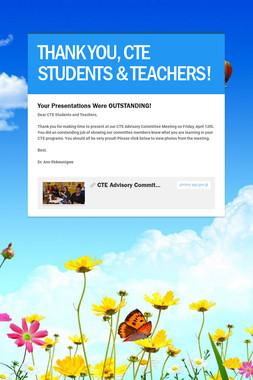 THANK YOU, CTE STUDENTS & TEACHERS!