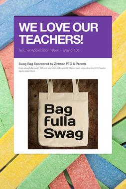 WE LOVE OUR TEACHERS!