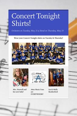 Concert Tonight Shirts!