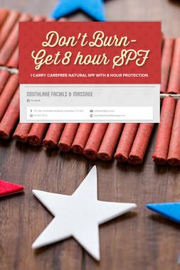 Don't Burn- Get  8 hour SPF
