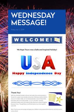 WEDNESDAY MESSAGE!