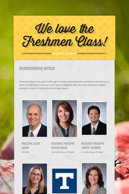 We love the Freshmen Class!