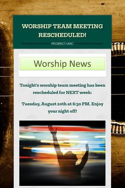 WORSHIP TEAM MEETING RESCHEDULED!