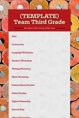 (TEMPLATE) Team Third Grade