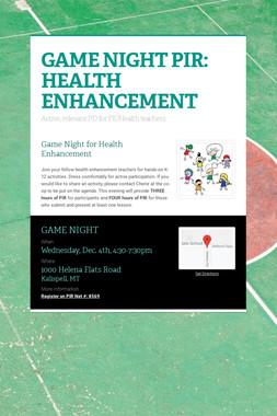 GAME NIGHT PIR: HEALTH ENHANCEMENT