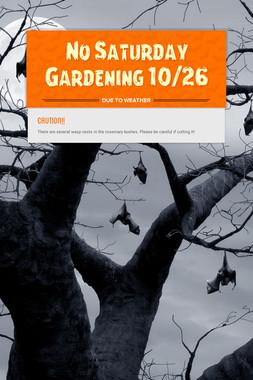 No Saturday Gardening 10/26