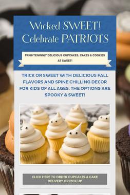 Wicked SWEET! Celebrate PATRIOTS