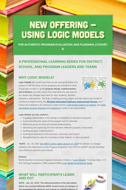 NEW Offering - Using Logic Models