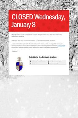 CLOSED Wednesday, January 8