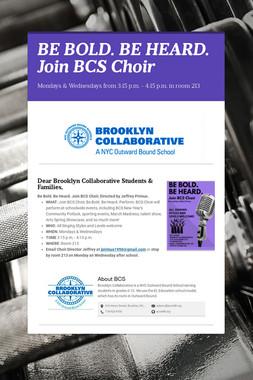BE BOLD. BE HEARD. Join BCS Choir
