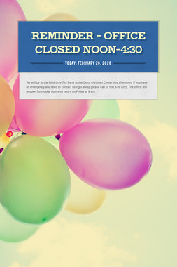Reminder - Office Closed noon-4:30