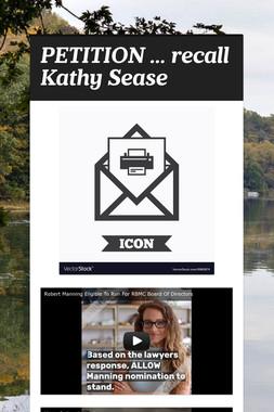 PETITION ... recall Kathy Sease