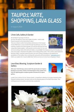 TAUPO:L'ARTE, SHOPPING,  LAVA GLASS