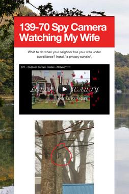 139-70 Spy Camera Watching My Wife