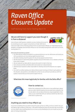 Raven Office Closures Update