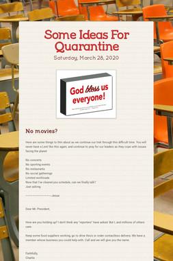 Some Ideas For Quarantine