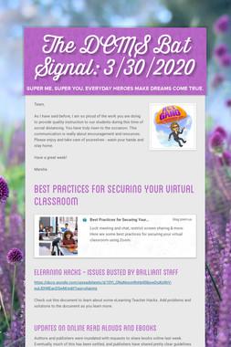 The DCMS Bat Signal: 3/30/2020