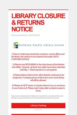 LIBRARY CLOSURE & RETURNS NOTICE