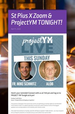 St Pius X Zoom & ProjectYM TONIGHT!