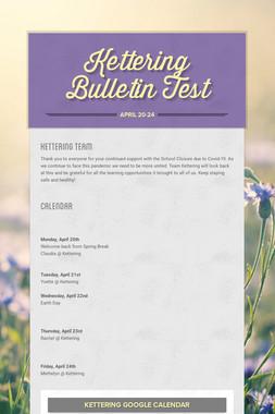 Kettering Bulletin Test