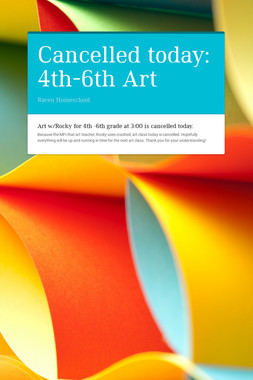 Cancelled today: 4th-6th Art