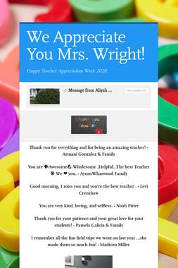 We Appreciate You Mrs. Wright!