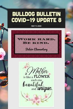 Bulldog Bulletin COVID-19 Update 8