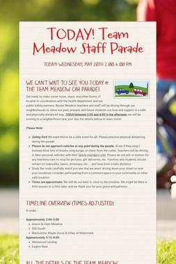 TODAY! Team Meadow Staff Parade