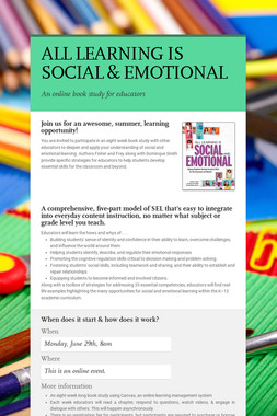 ALL LEARNING IS SOCIAL & EMOTIONAL