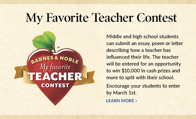 "favorite teacher essay contest winner Barnes & noble my favorite teacher contest official rules the essays, poems, and/or thank to ""barnes & noble my favorite teacher contest"" winner."