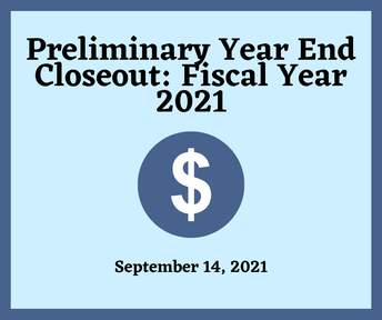 Preliminary Year End Closeout: Fiscal Year 2021