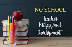 No School (Teachers have Professional Development)