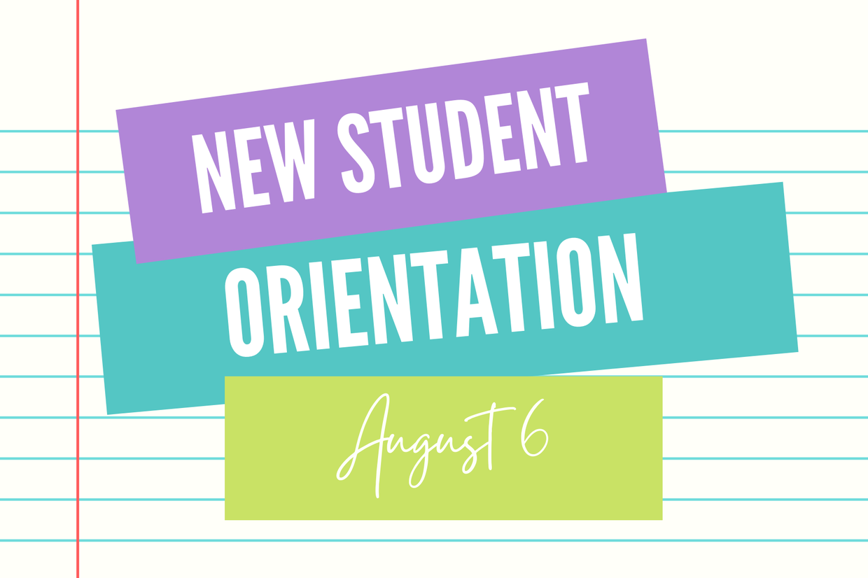 New student orientation is August 6th