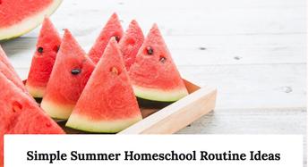 Simple Summer Homeschool Routine Ideas